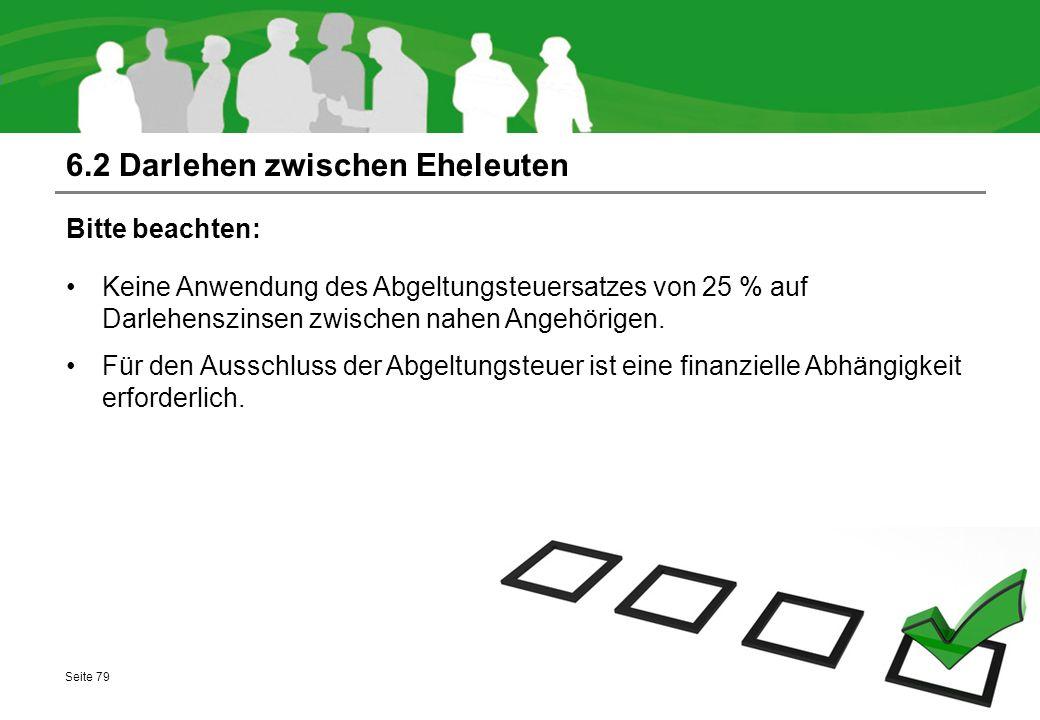 6.2 Darlehen zwischen Eheleuten Bitte beachten: Keine Anwendung des Abgeltungsteuersatzes von 25 % auf Darlehenszinsen zwischen nahen Angehörigen. Für