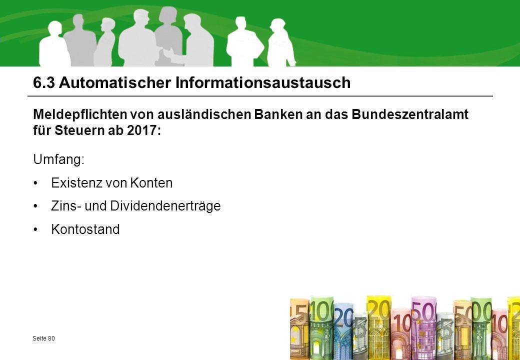 6.3 Automatischer Informationsaustausch Meldepflichten von ausländischen Banken an das Bundeszentralamt für Steuern ab 2017: Umfang: Existenz von Kont