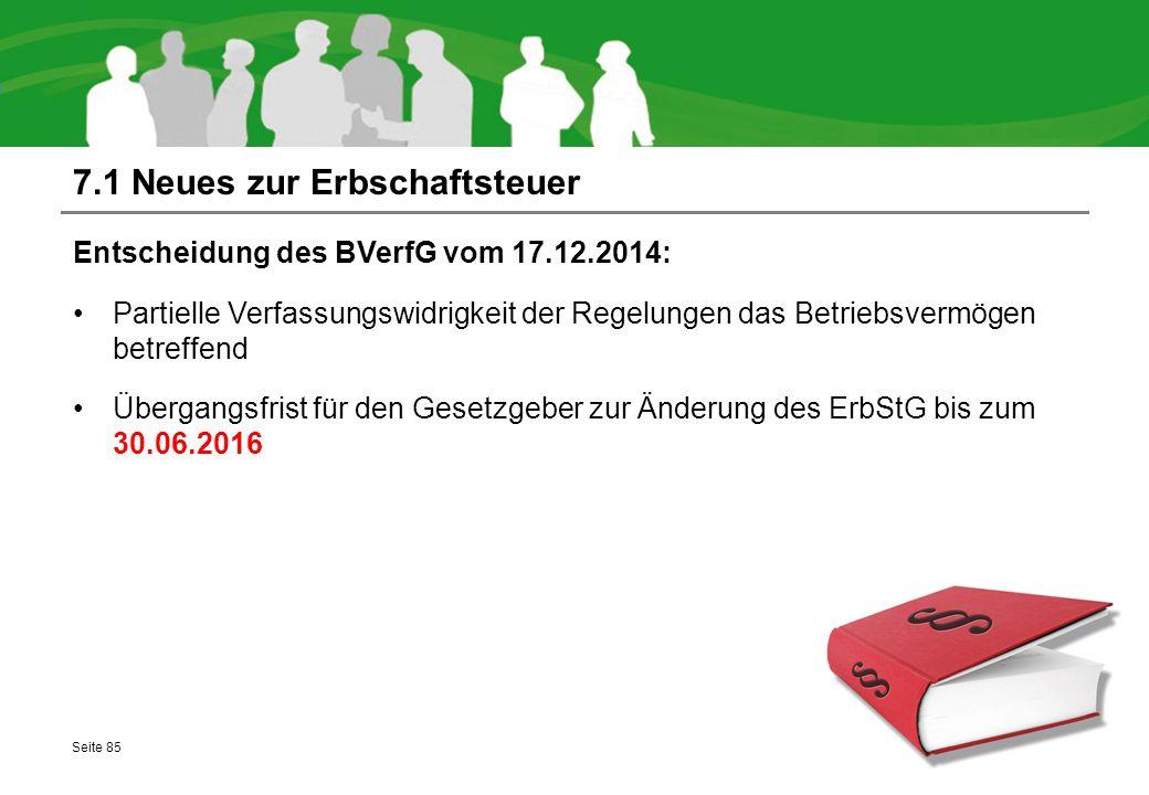 7.1 Neues zur Erbschaftsteuer Entscheidung des BVerfG vom 17.12.2014: Partielle Verfassungswidrigkeit der Regelungen das Betriebsvermögen betreffend Ü