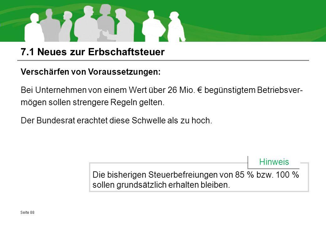 7.1 Neues zur Erbschaftsteuer Verschärfen von Voraussetzungen: Bei Unternehmen von einem Wert über 26 Mio. € begünstigtem Betriebsver- mögen sollen st