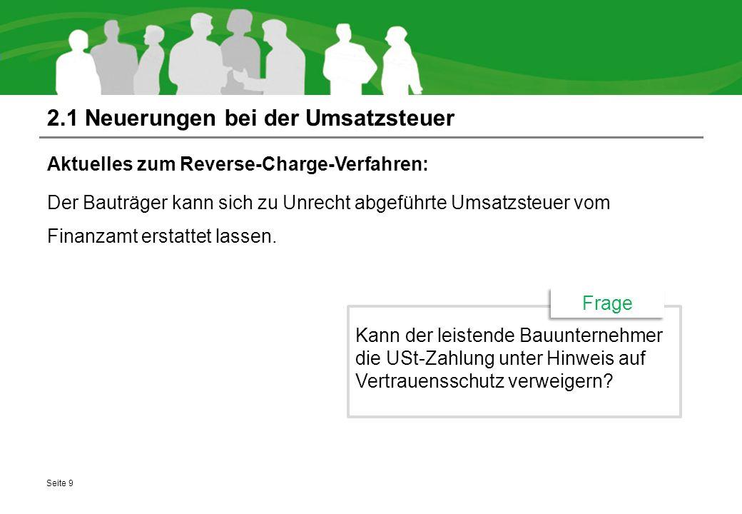 2.1 Neuerungen bei der Umsatzsteuer Aktuelles zum Reverse-Charge-Verfahren: Der Bauträger kann sich zu Unrecht abgeführte Umsatzsteuer vom Finanzamt e