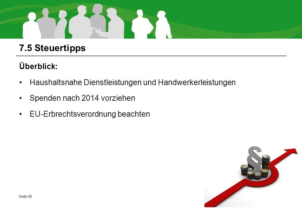 7.5 Steuertipps Überblick: Haushaltsnahe Dienstleistungen und Handwerkerleistungen Spenden nach 2014 vorziehen EU-Erbrechtsverordnung beachten Seite 9