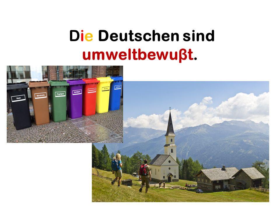 Die Deutschen sind umweltbewu β t.