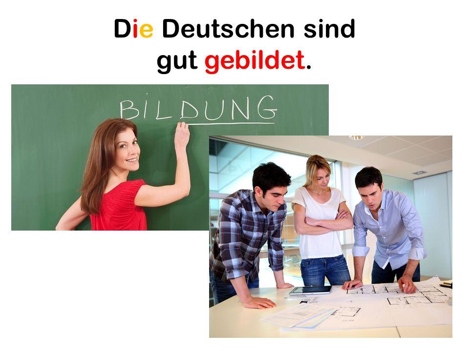 Die Deutschen sind gut gebildet.