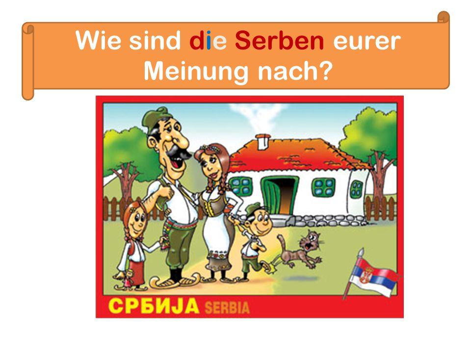 Wie sind die Serben eurer Meinung nach?