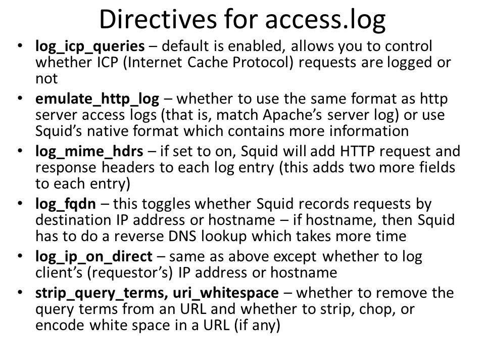 Directives for access.log log_icp_queries – default is enabled, allows you to control whether ICP (Internet Cache Protocol) requests are logged or not