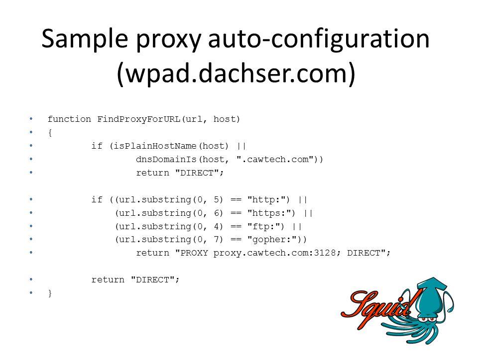 Sample proxy auto-configuration (wpad.dachser.com) function FindProxyForURL(url, host) { if (isPlainHostName(host) || dnsDomainIs(host,