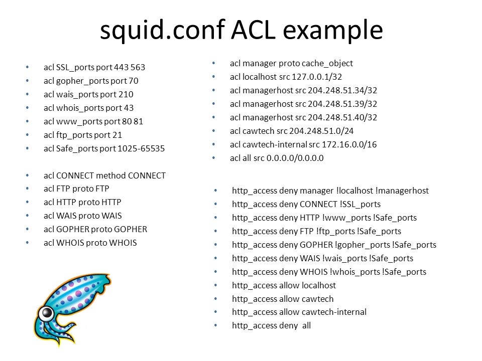 User Names & Authentication The ident acl can be used to match user names The proxy_auth acl can specify either REQUIRED or specific users by name that then require that a user log in – authentication requires that the user must perform a username/password authentication before Squid can continue any request that must be authenticated is postponed until authentication can be completed – although authentication itself adds time, using ident or proxy_auth also adds time after authentication has taken place because Squid must still look up the user's name among the authentication records to see if the name has been authenticated Squid itself does not come with its own authentication mechanisms, so we have to add them as modules much like with apache