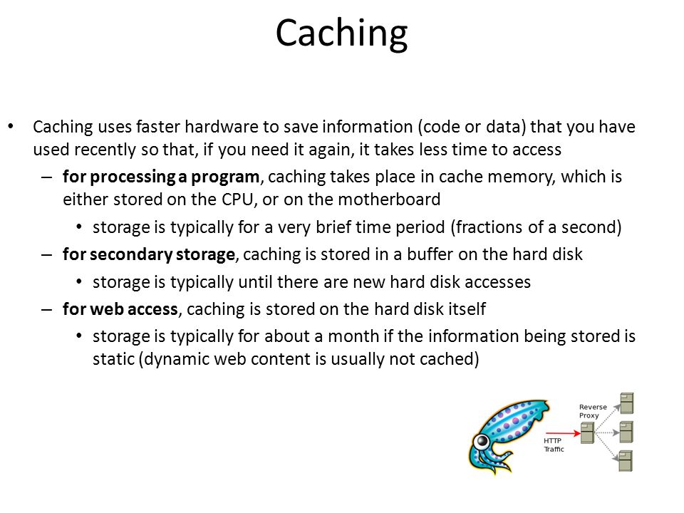 Caching Caching uses faster hardware to save information (code or data) that you have used recently so that, if you need it again, it takes less time