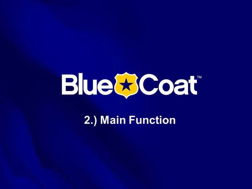 11 © Blue Coat Systems, Inc. 2011. Blue Coat Confidential 2.) Main Function
