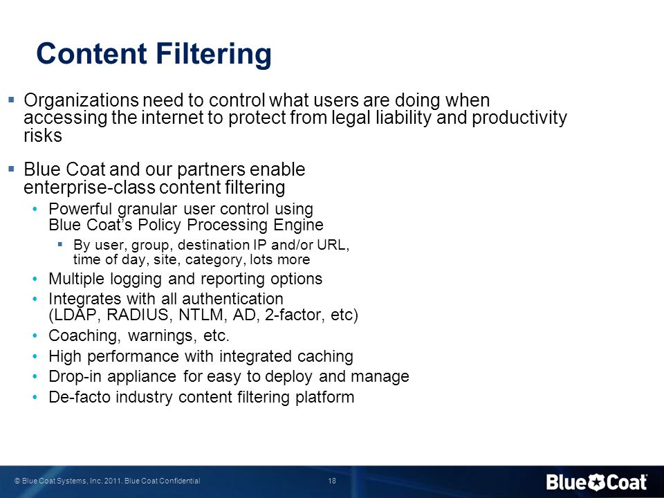 18 © Blue Coat Systems, Inc. 2011. Blue Coat Confidential Content Filtering  Organizations need to control what users are doing when accessing the in