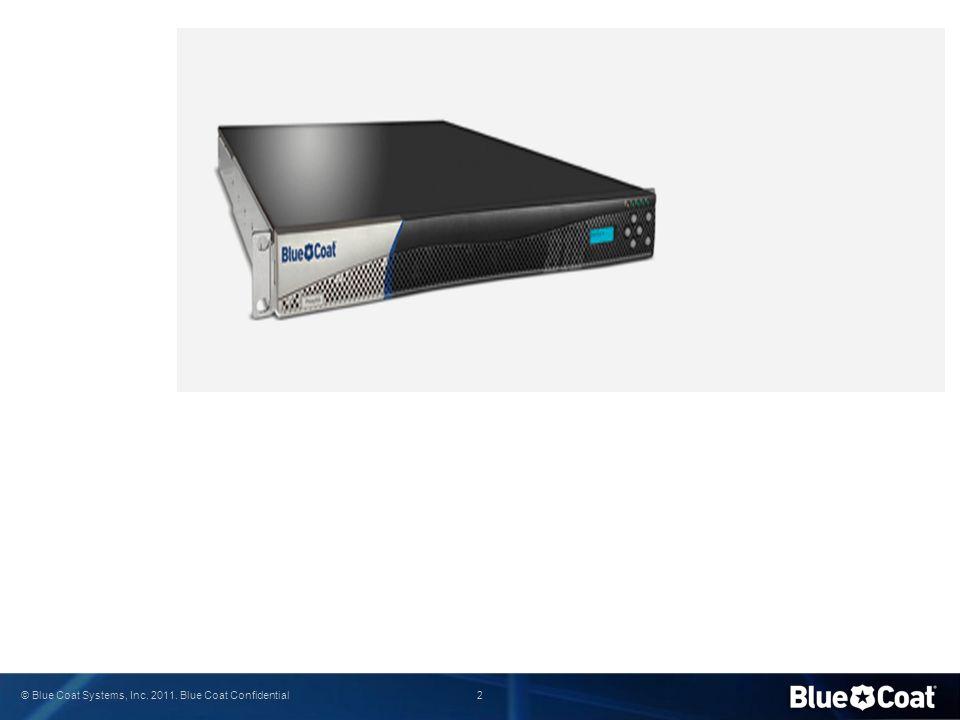 2 © Blue Coat Systems, Inc. 2011. Blue Coat Confidential