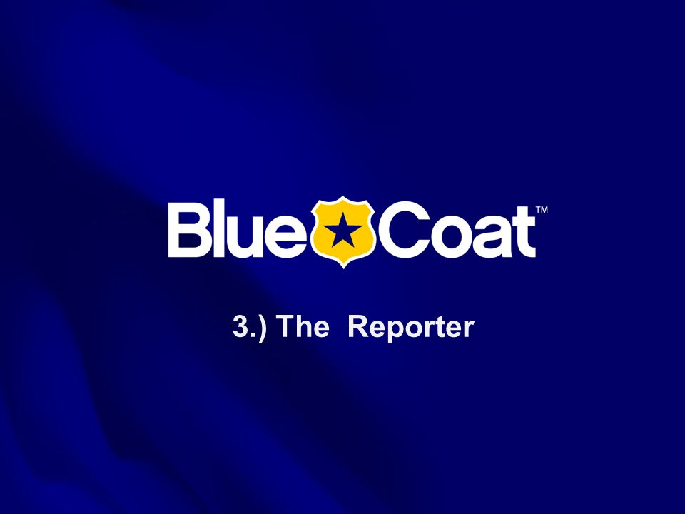 30 © Blue Coat Systems, Inc. 2011. Blue Coat Confidential 3.) The Reporter