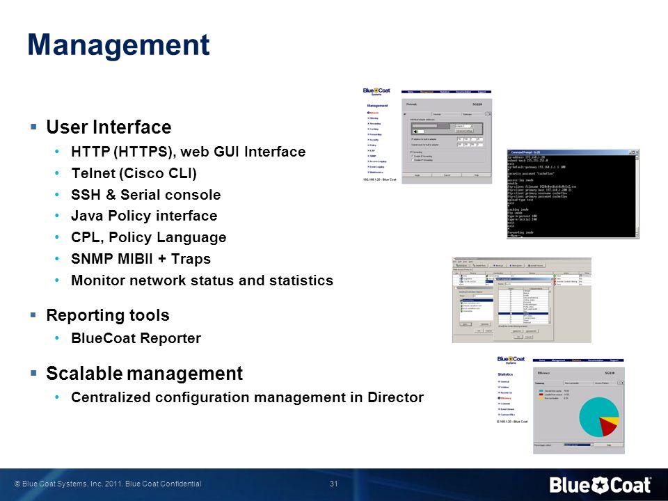 31 © Blue Coat Systems, Inc. 2011. Blue Coat Confidential  User Interface HTTP (HTTPS), web GUI Interface Telnet (Cisco CLI) SSH & Serial console Jav