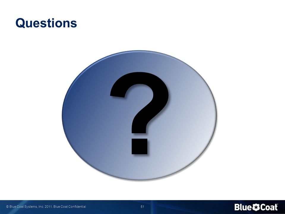 51 © Blue Coat Systems, Inc. 2011. Blue Coat Confidential Questions ??