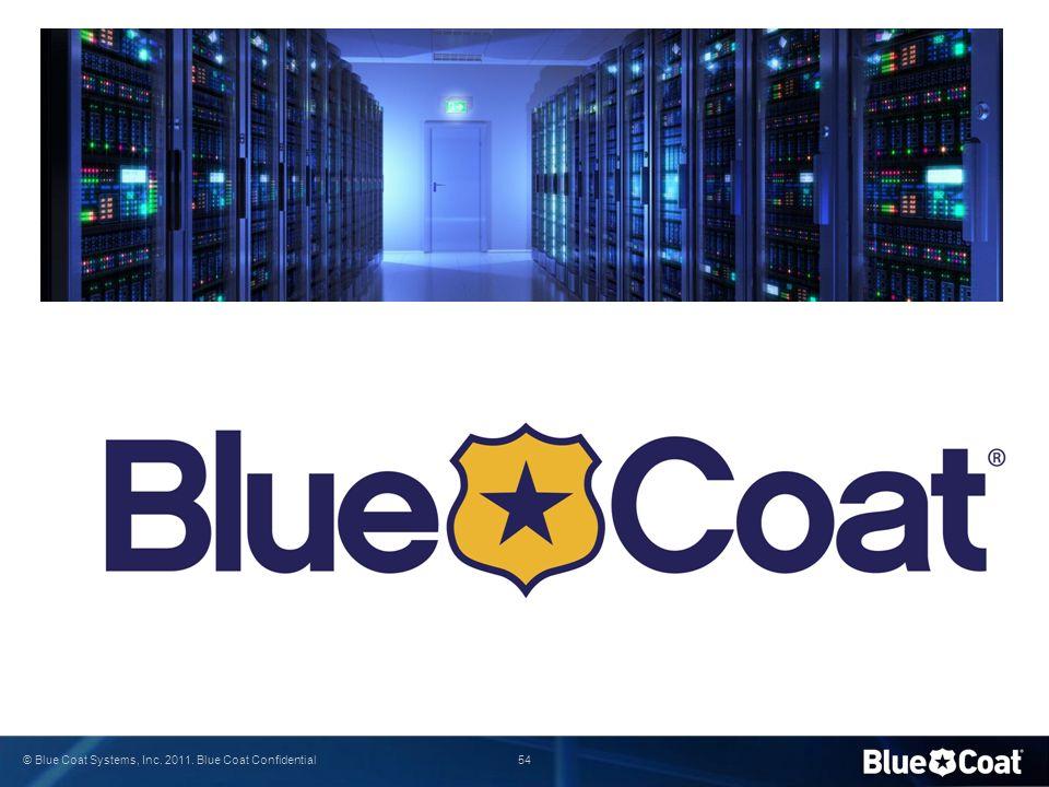54 © Blue Coat Systems, Inc. 2011. Blue Coat Confidential