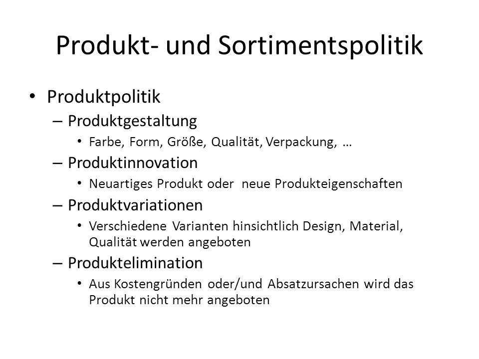 Produkt- und Sortimentspolitik Produktpolitik – Produktgestaltung Farbe, Form, Größe, Qualität, Verpackung, … – Produktinnovation Neuartiges Produkt o