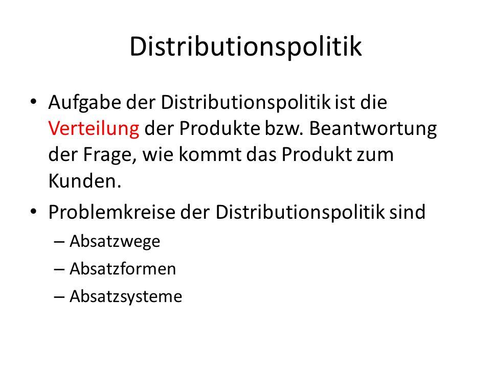 Distributionspolitik Aufgabe der Distributionspolitik ist die Verteilung der Produkte bzw. Beantwortung der Frage, wie kommt das Produkt zum Kunden. P
