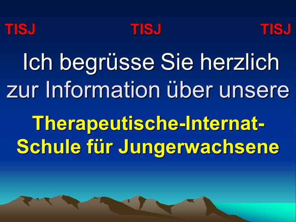 TISJ TISJ TISJ Ich begrüsse Sie herzlich zur Information über unsere Therapeutische-Internat- Schule für Jungerwachsene