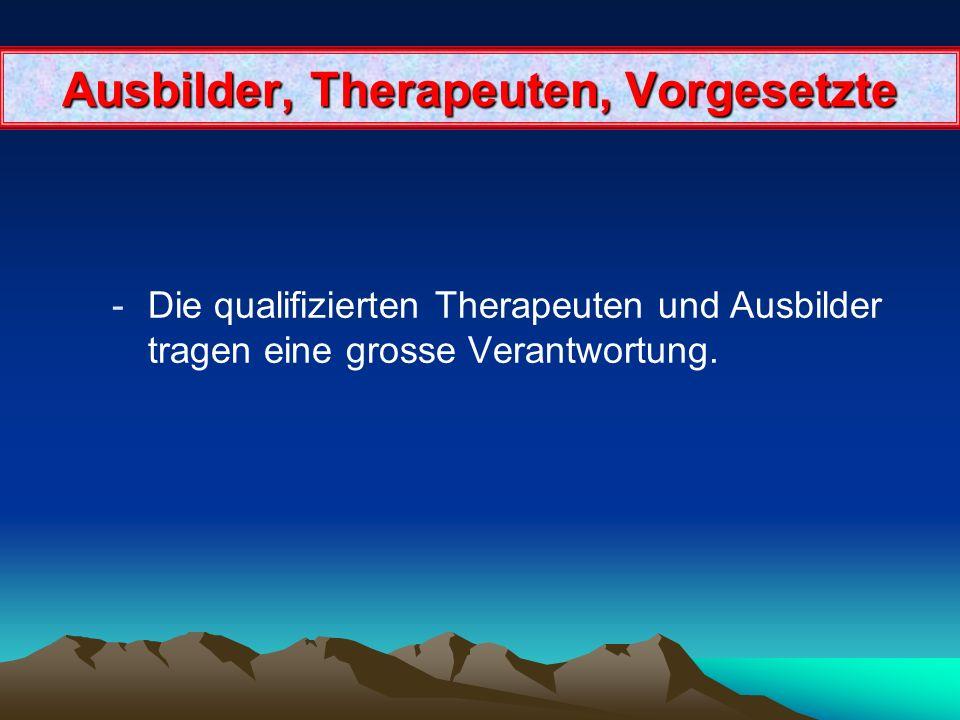 Ausbilder, Therapeuten, Vorgesetzte -Die qualifizierten Therapeuten und Ausbilder tragen eine grosse Verantwortung.