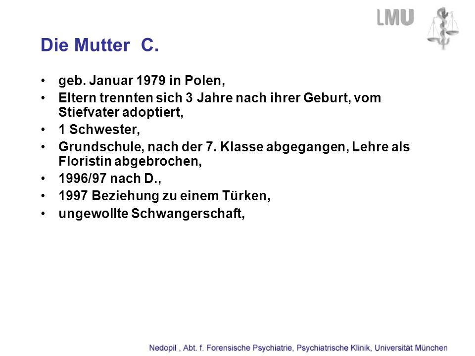 Die Mutter C. geb. Januar 1979 in Polen, Eltern trennten sich 3 Jahre nach ihrer Geburt, vom Stiefvater adoptiert, 1 Schwester, Grundschule, nach der