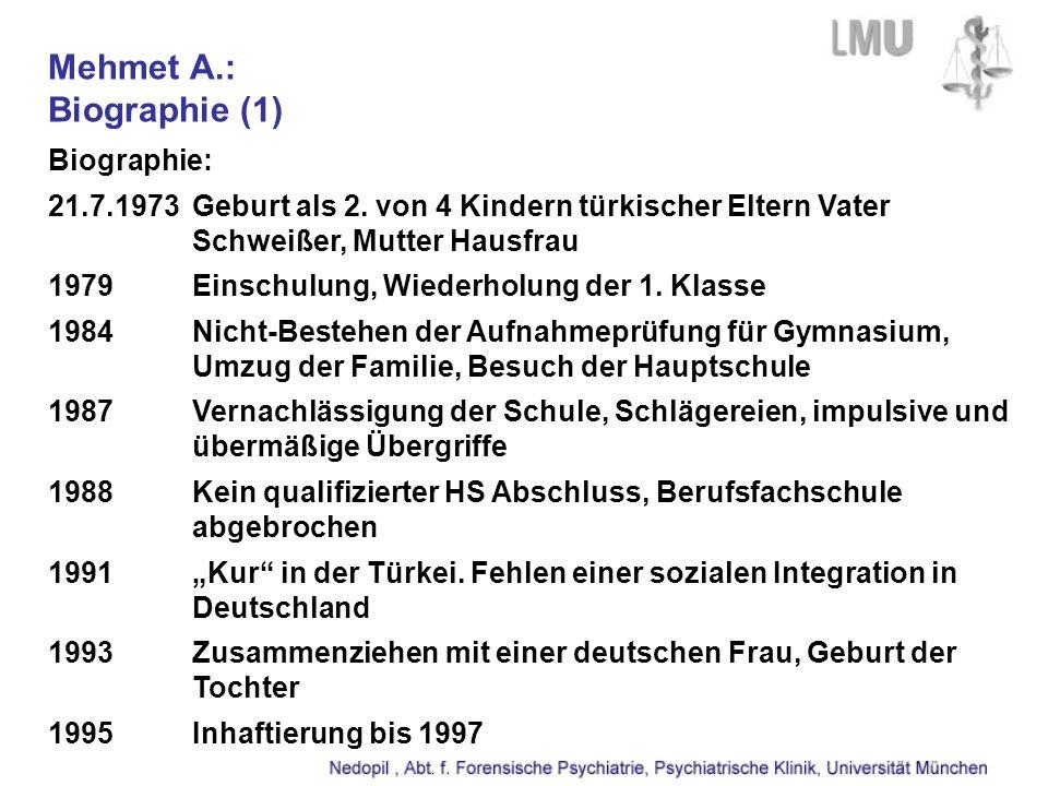 Mehmet A.: Biographie (1) Biographie: 21.7.1973Geburt als 2. von 4 Kindern türkischer Eltern Vater Schweißer, Mutter Hausfrau 1979Einschulung, Wiederh