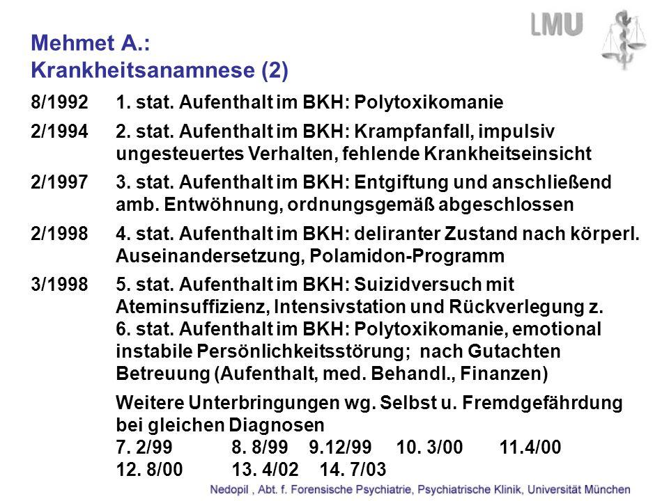 Mehmet A.: Krankheitsanamnese (2) 8/19921. stat. Aufenthalt im BKH: Polytoxikomanie 2/19942. stat. Aufenthalt im BKH: Krampfanfall, impulsiv ungesteue