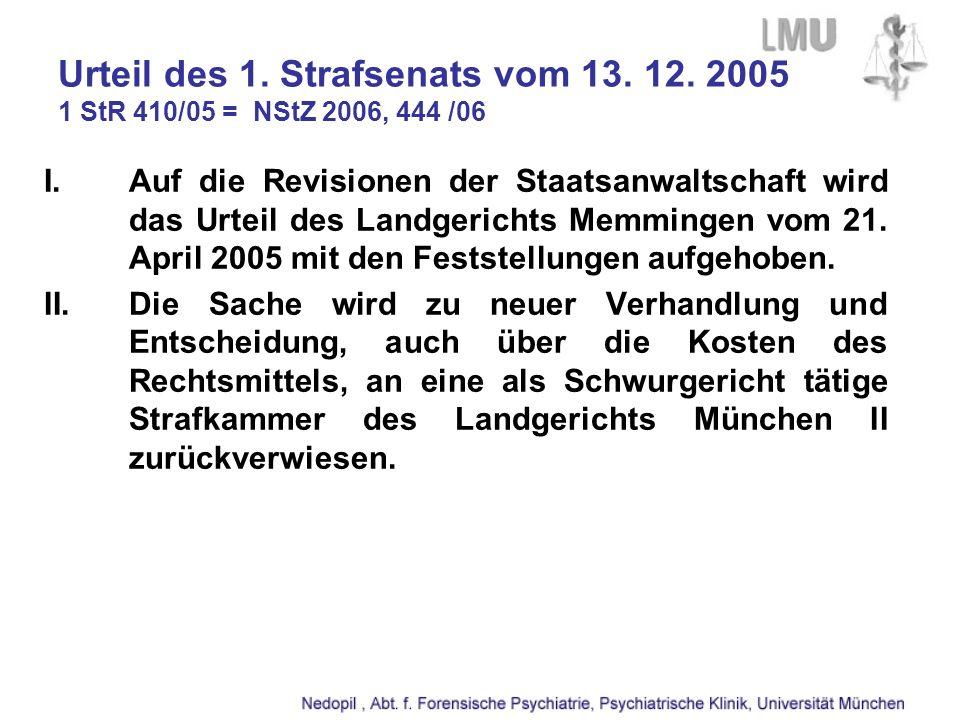 Urteil des 1. Strafsenats vom 13. 12. 2005 1 StR 410/05 = NStZ 2006, 444 /06 I.Auf die Revisionen der Staatsanwaltschaft wird das Urteil des Landgeric