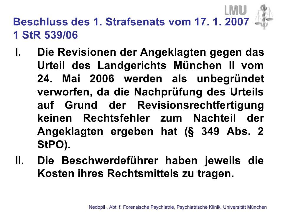 Beschluss des 1. Strafsenats vom 17. 1. 2007 1 StR 539/06 I.Die Revisionen der Angeklagten gegen das Urteil des Landgerichts München II vom 24. Mai 20