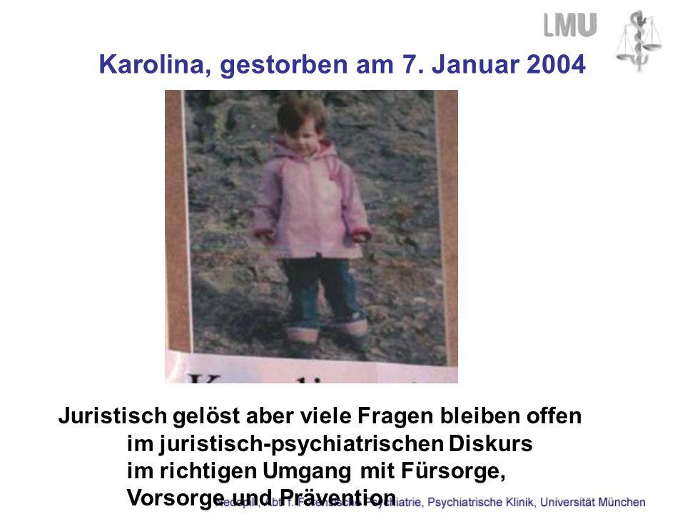 Karolina, gestorben am 7. Januar 2004 Juristisch gelöst aber viele Fragen bleiben offen im juristisch-psychiatrischen Diskurs im richtigen Umgang mit