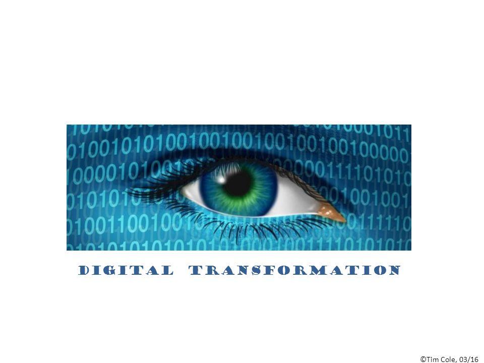 ©Tim Cole, 03/16 Digital Transformation