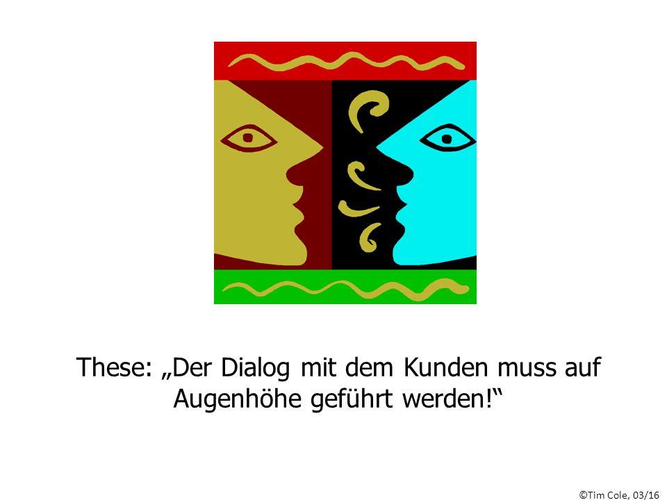 """©Tim Cole, 03/16 These: """"Der Dialog mit dem Kunden muss auf Augenhöhe geführt werden!"""