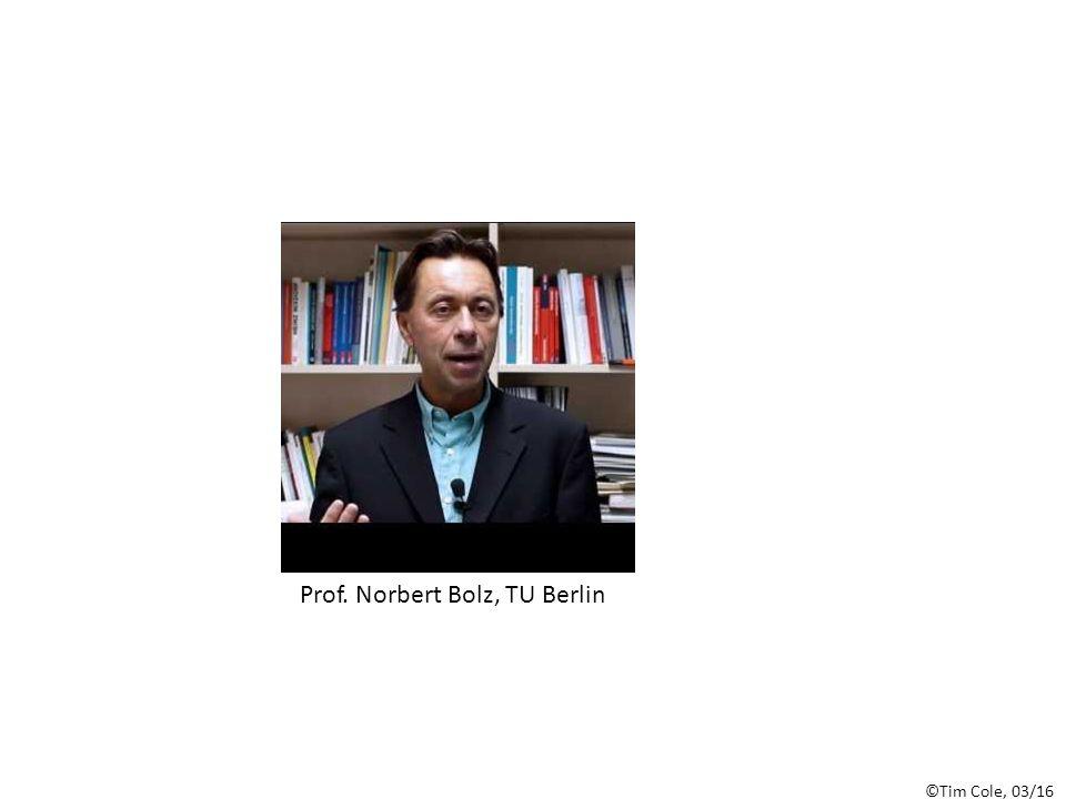 ©Tim Cole, 03/16 Prof. Norbert Bolz, TU Berlin