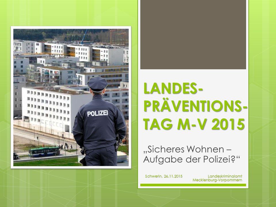 """LANDES- PRÄVENTIONS- TAG M-V 2015 """"Sicheres Wohnen – Aufgabe der Polizei Schwerin, 26.11.2015 Landeskriminalamt Mecklenburg-Vorpommern Mecklenburg-Vorpommern"""