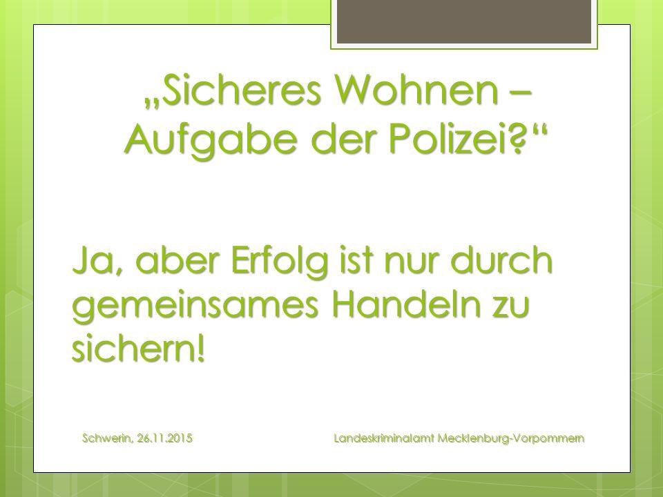 """Schwerin, 26.11.2015 Landeskriminalamt Mecklenburg-Vorpommern """"Sicheres Wohnen – Aufgabe der Polizei Ja, aber Erfolg ist nur durch gemeinsames Handeln zu sichern!"""