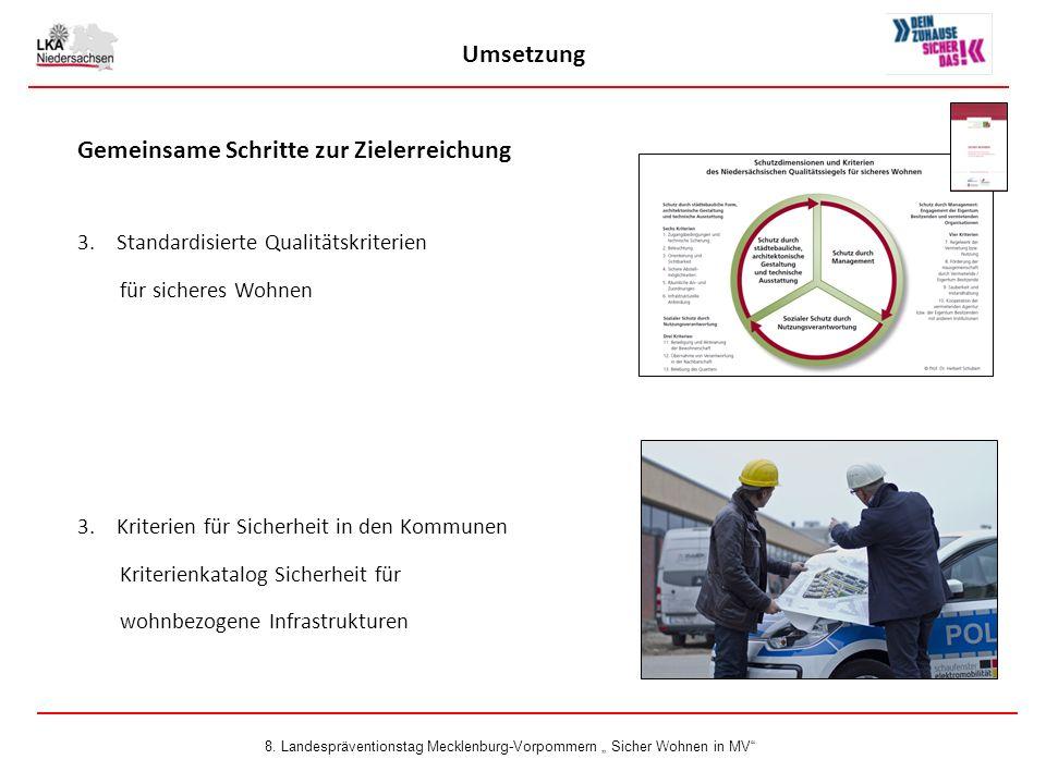 Umsetzung Gemeinsame Schritte zur Zielerreichung 3.Standardisierte Qualitätskriterien für sicheres Wohnen 3.Kriterien für Sicherheit in den Kommunen Kriterienkatalog Sicherheit für wohnbezogene Infrastrukturen 8.