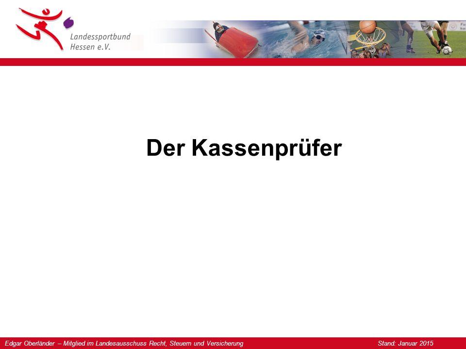 Edgar Oberländer – Mitglied im Landesausschuss Recht, Steuern und Versicherung Stand: Januar 2015 Der Kassenprüfer