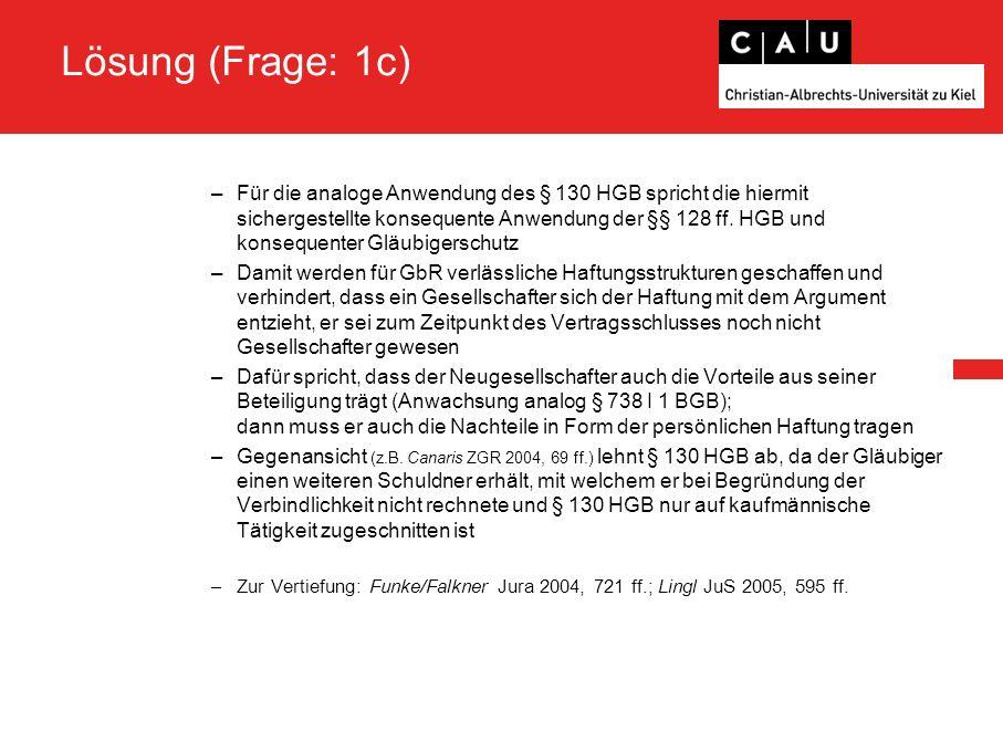 Lösung (Frage: 1c) –Für die analoge Anwendung des § 130 HGB spricht die hiermit sichergestellte konsequente Anwendung der §§ 128 ff. HGB und konsequen