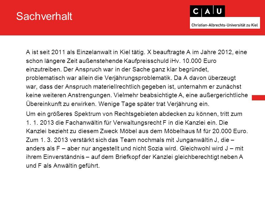 Sachverhalt A ist seit 2011 als Einzelanwalt in Kiel tätig. X beauftragte A im Jahre 2012, eine schon längere Zeit außenstehende Kaufpreisschuld iHv.