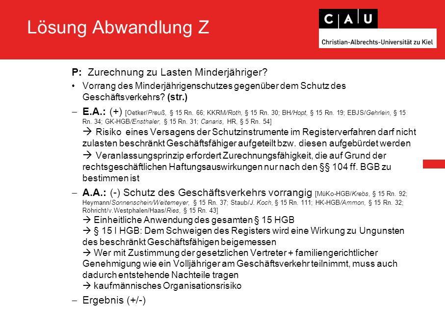 Lösung Abwandlung Z P: Zurechnung zu Lasten Minderjähriger? Vorrang des Minderjährigenschutzes gegenüber dem Schutz des Geschäftsverkehrs? (str.)  E.