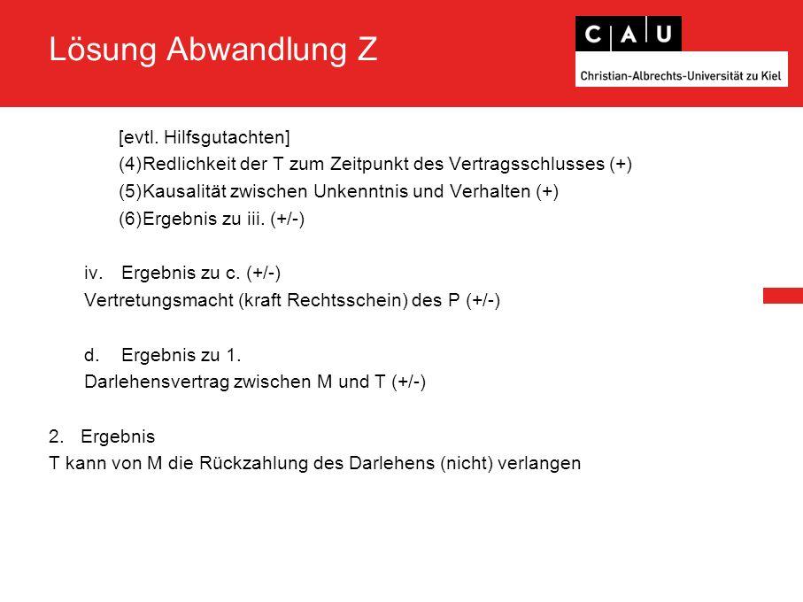 Lösung Abwandlung Z [evtl. Hilfsgutachten] (4)Redlichkeit der T zum Zeitpunkt des Vertragsschlusses (+) (5)Kausalität zwischen Unkenntnis und Verhalte