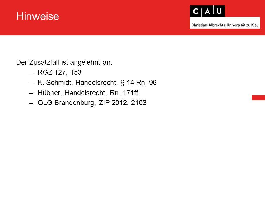 Hinweise Der Zusatzfall ist angelehnt an: –RGZ 127, 153 –K. Schmidt, Handelsrecht, § 14 Rn. 96 –Hübner, Handelsrecht, Rn. 171ff. –OLG Brandenburg, ZIP