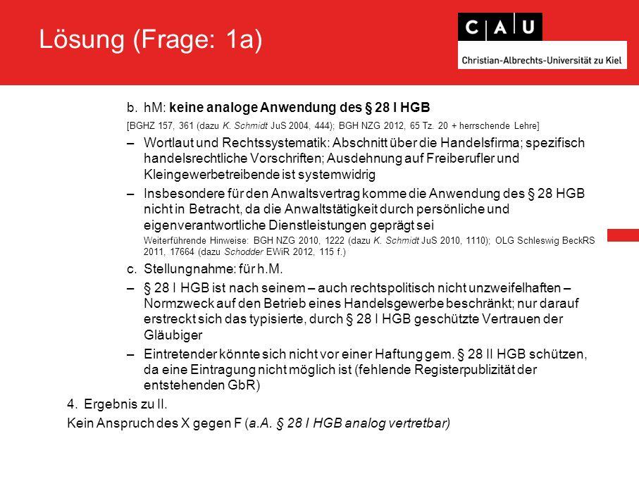 Lösung (Frage: 1a) b.hM: keine analoge Anwendung des § 28 I HGB [BGHZ 157, 361 (dazu K. Schmidt JuS 2004, 444); BGH NZG 2012, 65 Tz. 20 + herrschende