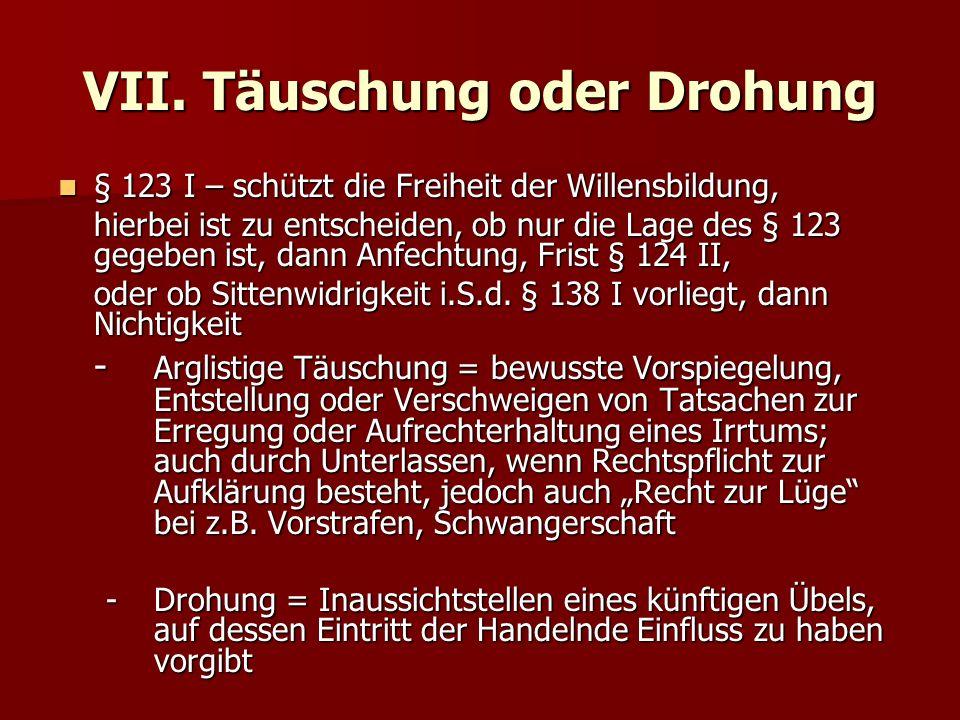 VII. Täuschung oder Drohung § 123 I – schützt die Freiheit der Willensbildung, § 123 I – schützt die Freiheit der Willensbildung, hierbei ist zu entsc