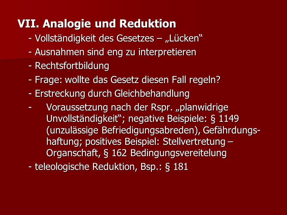 """VII. Analogie und Reduktion - Vollständigkeit des Gesetzes – """"Lücken"""" - Ausnahmen sind eng zu interpretieren - Rechtsfortbildung - Frage: wollte das G"""