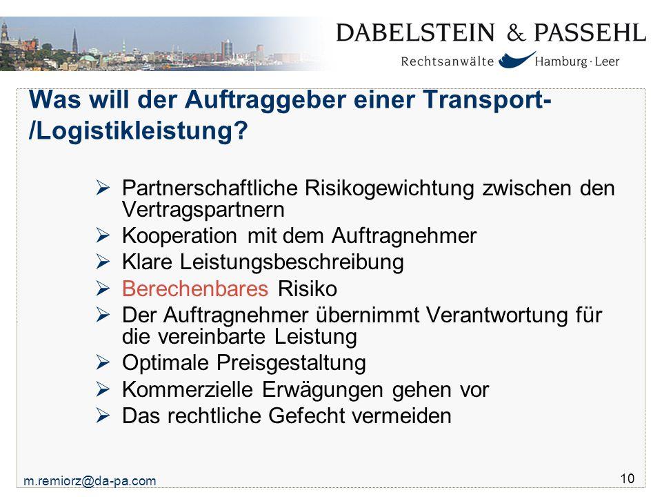 m.remiorz@da-pa.com 10 Was will der Auftraggeber einer Transport- /Logistikleistung?  Partnerschaftliche Risikogewichtung zwischen den Vertragspartne