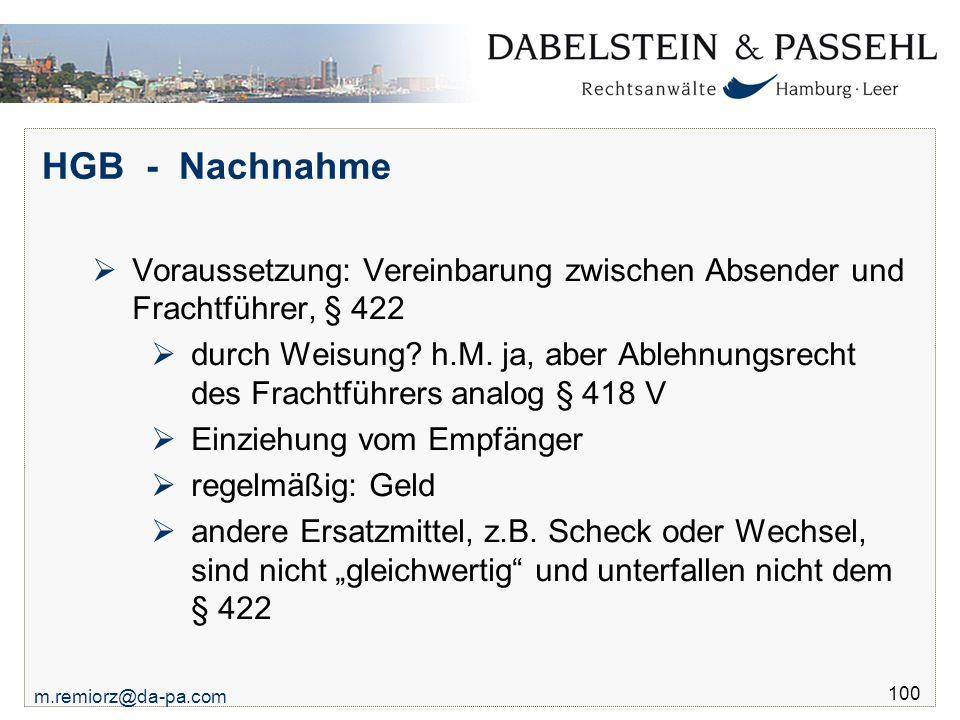 m.remiorz@da-pa.com 100 HGB - Nachnahme  Voraussetzung: Vereinbarung zwischen Absender und Frachtführer, § 422  durch Weisung? h.M. ja, aber Ablehnu