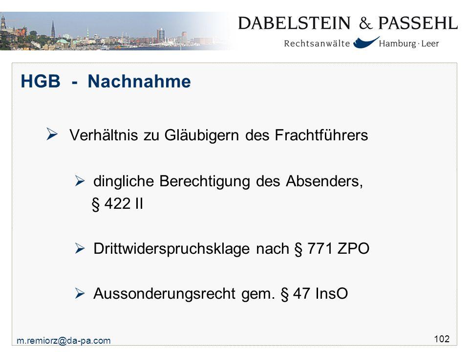 m.remiorz@da-pa.com 102 HGB - Nachnahme  Verhältnis zu Gläubigern des Frachtführers  dingliche Berechtigung des Absenders, § 422 II  Drittwiderspru