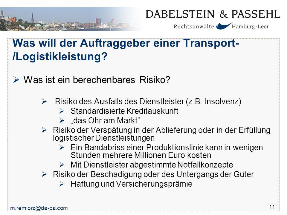 m.remiorz@da-pa.com 11 Was will der Auftraggeber einer Transport- /Logistikleistung?  Was ist ein berechenbares Risiko?  Risiko des Ausfalls des Die