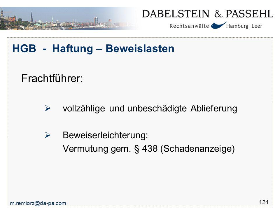 m.remiorz@da-pa.com 124 HGB - Haftung – Beweislasten Frachtführer:  vollzählige und unbeschädigte Ablieferung  Beweiserleichterung: Vermutung gem. §